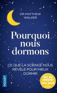 Pourquoi nous dormons : le pouvoir du sommeil et des rêves, ce que la science nous révèle