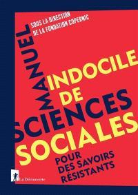 Manuel indocile des sciences sociales : pour des savoirs résistants