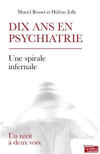 Dix ans en psychiatrie : une spirale infernale : un récit à deux voix