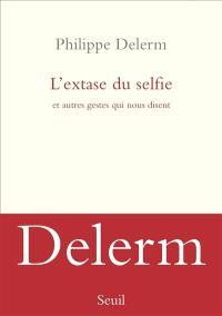 L'extase du selfie : et autres gestes qui nous disent