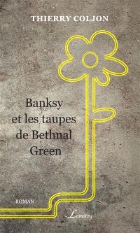 Banksy et les taupes de Bethnal Green