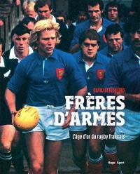 Frères d'armes : l'âge d'or du rugby français