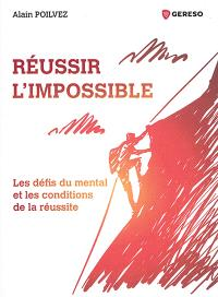 Réussir l'impossible : les défis du mental et les conditions de la réussite