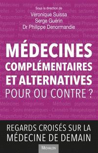 Médecines complémentaires et alternatives : pour ou contre ? : regards croisés sur la médecine de demain