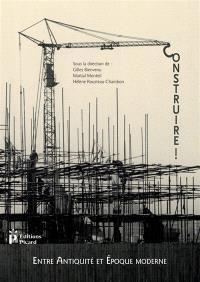 Construire ! : entre Antiquité et époque moderne : actes du IIIe Congrès international d'histoire de la construction, 21-23 juin 2017, Nantes