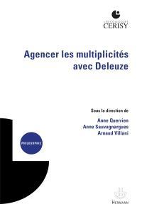 Agencer les multiplicités avec Deleuze : actes du colloque, Cerisy-la-Salle, 1er-11 août 2015