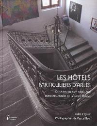 Les hôtels particuliers d'Arles : de la fin du XVIe siècle aux dernières années de l'Ancien Régime