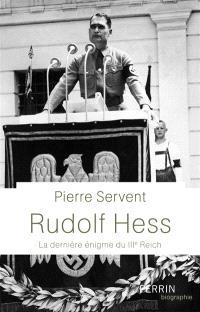 Rudolf Hess : la dernière énigme du IIIe Reich