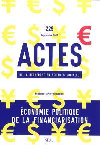Actes de la recherche en sciences sociales. n° 229, Economie politique de la financiarisation