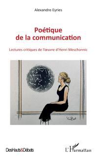 Poétique de la communication : lectures critiques de l'oeuvre d'Henri Meschonnic