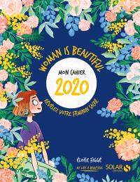 Woman is beautiful : mon cahier 2020 : révélez votre féminin sacré