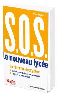 SOS : le nouveau lycée : réussir son orientation du collège au lycée et du lycée à l'enseignement supérieur