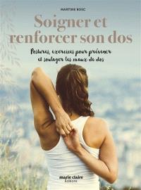 Soigner et renforcer son dos : postures, exercices pour prévenir et soulager les maux de dos