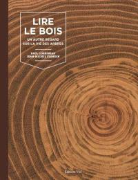 Lire le bois : un autre regard sur la vie des arbres