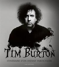 Tim Burton : itinéraire d'un enfant particulier