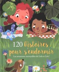 120 histoires pour s'endormir : les aventures incroyables de Lola et Léo !
