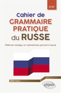 Cahier de grammaire pratique du russe, A1-B1+