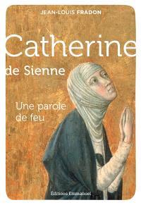 Catherine de Sienne : une parole de feu