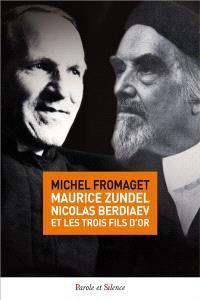 Maurice Zundel, Nicolas Berdiaev et les trois fils d'or : essai d'anthropologie comparée