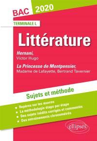 Littérature terminale L, bac 2020 : Hernani, Victor Hugo ; La princesse de Montpensier, madame de Lafayette, Bertrand Tavernier : sujets et méthode