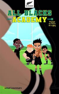All Blacks academy. Volume 2, Voyage en terre de rugby