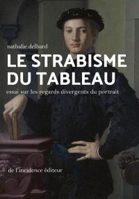 Le strabisme du tableau : essai sur les regards divergents du portrait
