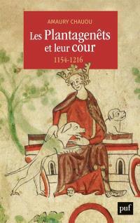 Les Plantagenêts et leur cour : 1154-1216