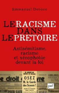 Le racisme dans le prétoire : antisémitisme, racisme et xénophobie devant la loi