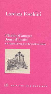 Plaisirs d'amour, jours d'amitié : de Marcel Proust et Reynaldo Hahn