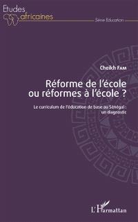 Réforme de l'école ou réformes à l'école ? : le curriculum de l'éducation de base au Sénégal : un diagnostic