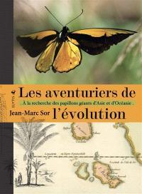 Les aventuriers de l'évolution : à la recherche des papillons géants d'Asie et d'Océanie