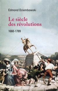 Le siècle des révolutions : 1660-1789