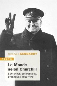 Le monde selon Churchill : sentences, confidences, prophéties, reparties