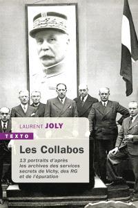 Les collabos : 13 portraits d'après les archives des services secrets de Vichy, des RG et de l'épuration