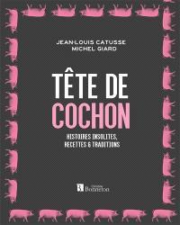 Tête de cochon : histoires insolites, recettes & traditions
