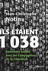 Ils étaient 1.038 : entretiens inédits avec les compagnons de la Libération