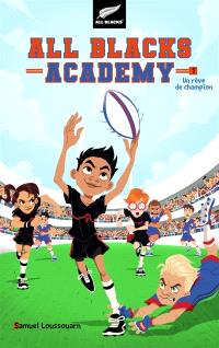 All Blacks academy. Volume 1, Un rêve de champion