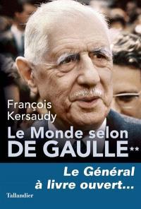 Le monde selon de Gaulle. Volume 2, Le général à livre ouvert...