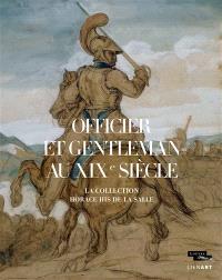 Officier et gentleman au XIXe siècle : la collection Horace His de La Salle