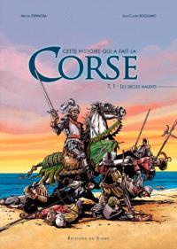 Cette histoire qui a fait la Corse. Volume 1, Les siècles maudits