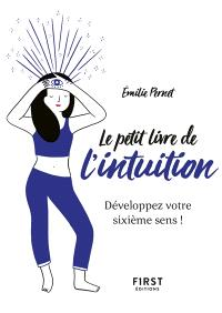 Le petit livre de l'intuition : développez votre sixième sens !