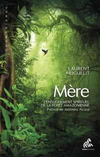 Mère : l'enseignement spirituel de la forêt amazonienne