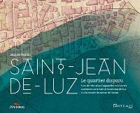 Saint-Jean-de-Luz : la ville engloutie; Suivi de Petit atlas : aquarelles et cartes anciennes concernant la baie de Saint-Jean-de-Luz et la montée du niveau de l'océan