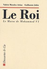 Le roi : le Maroc de Mohammed VI : essai