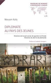 Diplomate au pays des jeunes : histoires de travail social, de quartier et d'école : histoires de Drari et de Flamands