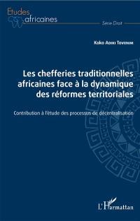 Les chefferies traditionnelles africaines face à la dynamique des réfomes territoriales : contribution à l'étude des processus de décentralisation