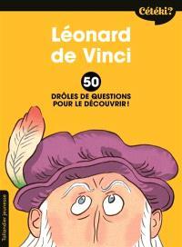 Léonard de Vinci : 50 drôles de questions pour le découvrir !
