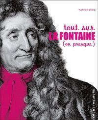 Tout sur La Fontaine : ou presque