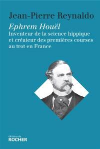 Ephrem Houël : inventeur de la science hippique et créateur des premières courses au trot en France