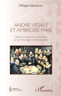 André Vésale et Ambroise Paré : destins croisés d'un anatomiste et d'un chirurgien à la Renaissance